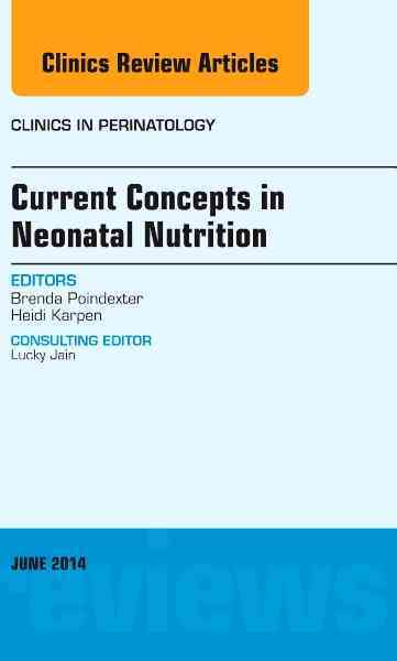 Current Concepts in Neonatal Nutrition By Poindexter, Brenda